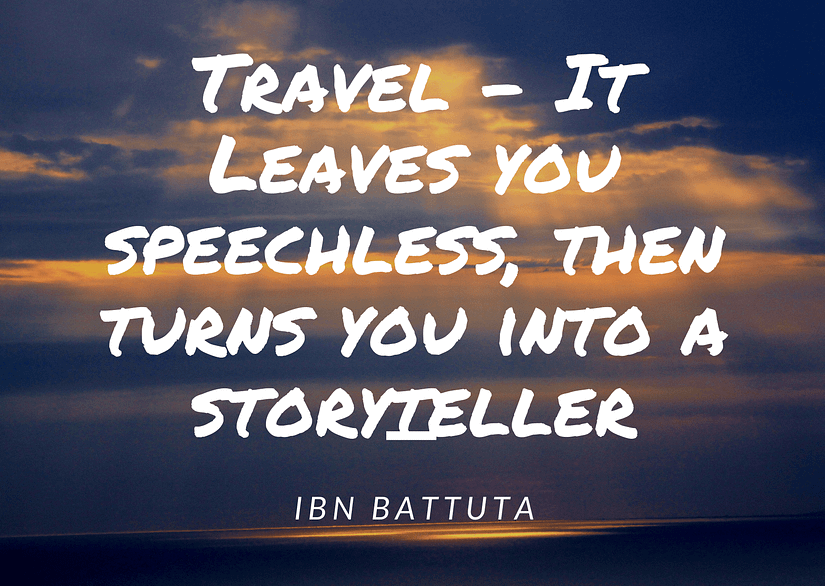 Travel - It leaves you speechless, then turns you into a storyteller. IBN Battuta  Inspirational quotes on travel that'll feed your wanderlust