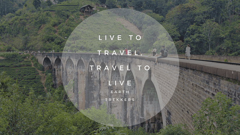Live to travel, travel to live - Earth Trekkers